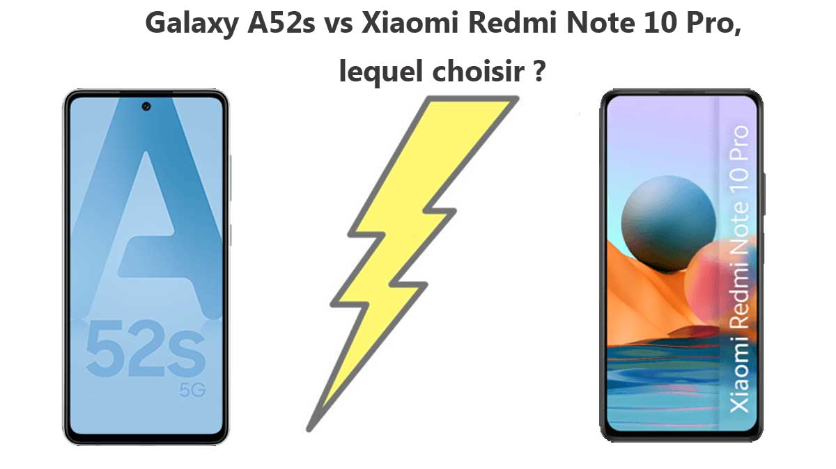 Galaxy A52s ou Xiaomi Redmi Note 10 Pro : quel smartphone acheter?